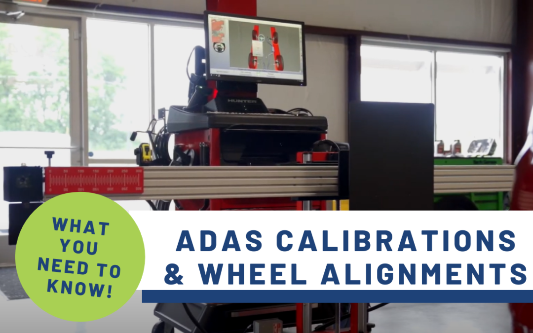 WHAT YOU NEED TO KNOW ABOUT ADAS CALIBRATIONS & WHEEL ALIGNMENTS