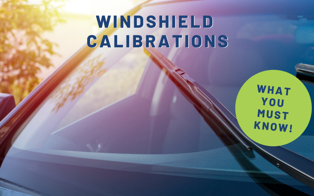 WHAT YOU NEED TO KNOW ABOUT WINDSHIELD-RELATED CALIBRATIONS