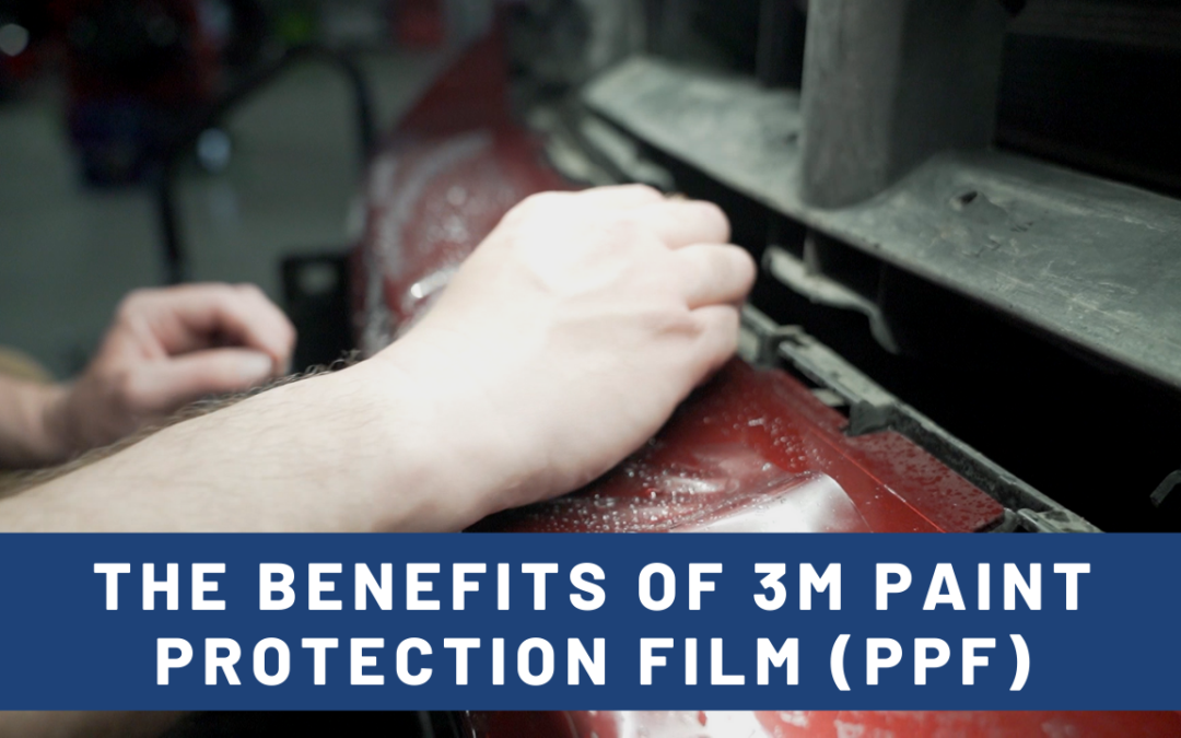 THE BENEFITS OF 3M PAINT PROTECTION FILM [PPF]